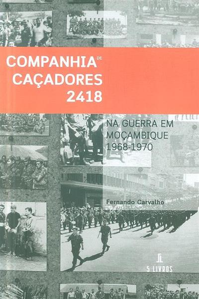 A companhia de caçadores 2418 na guerra em Moçambique, 1968-1970 (Fernando Carvalho)