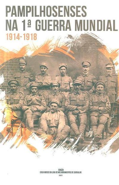 Pampilhosenses na 1ª Guerra Mundial, 1914-1918 (Ana Paula Branco... [et al.])