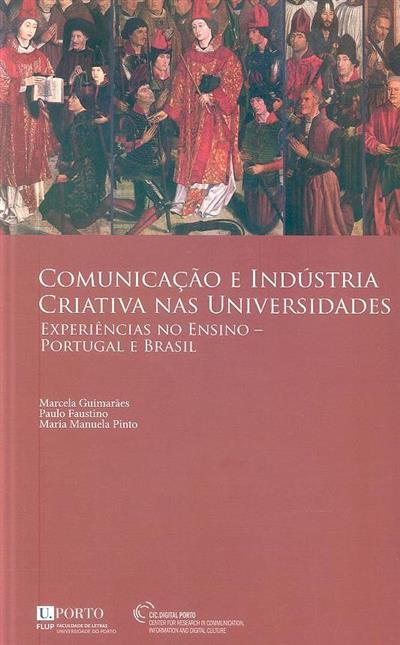 Comunicação e indústria criativa nas universidades (org. Marcela Guimarães, Paulo Faustino, Maria Manuela Pinto)