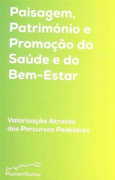 Paisagem, património e promoção da saúde e do bem-estar (ed. Ana Maria Pires Alencoão... [et al.])