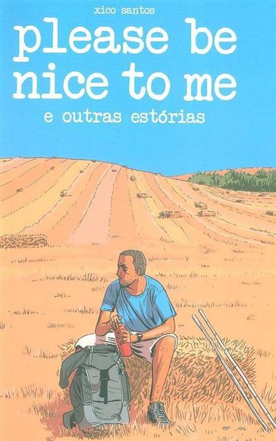 Please be nice to me e outras estórias (Xico Santos)