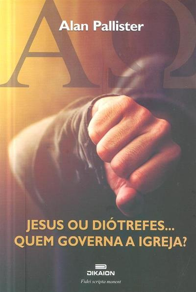 Jesus ou Duótrefes... quem governa a igreja? (Alan Pallister)