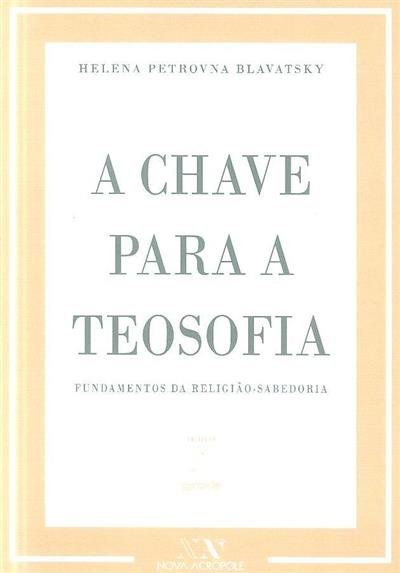 A chave para a teosofia (Helena Petrovna Blavatsky)