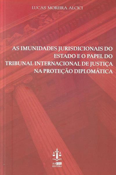As imunidades jurisdicionais do estado e o papel do tribunal internacional de justiça na proteção diplomática (Lucas Moreira Alcici)