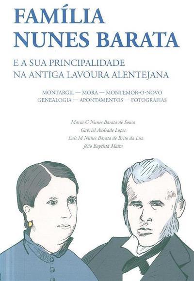 Família Nunes Barata e a sua principalidade na antiga lavoura alentejana (Maria Guilhermina Nunes Barata de Sousa... [et al.])