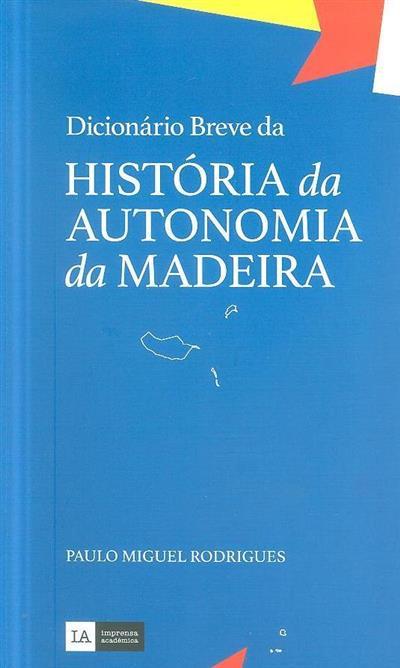 Dicionário breve da história da autonomia da Madeira (Paulo Miguel Rodrigues)