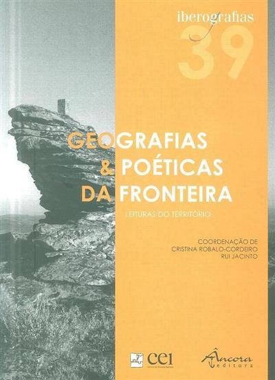 Geografias & poéticas da fronteira (coord. Cristina Robalo-Cordeiro, Rui Jacinto)