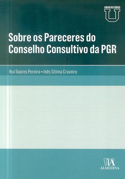 Sobre os pareceres do conselho consultivo da Procudaria-Geral da Repúbluca (Rui Soares Pereira, Inês Sítima Craveiro)