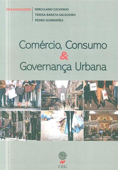 Comércio, consumo & governança urbana (org. Herculano Cachinho, Teresa Barata-Salgueiro, Pedro Guimarães )