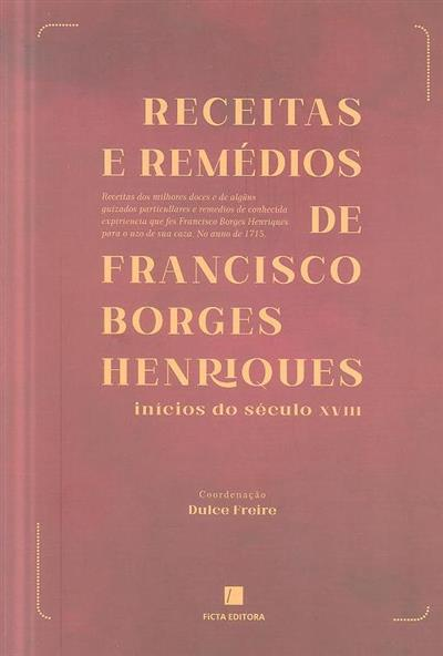 Receitas e remédios de Francisco Borges Henriques, inícios do século XVIII (coord. Dulce Freire)