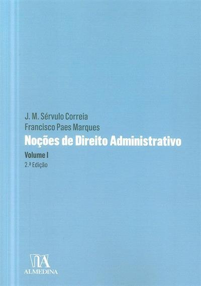 Noções de direito administrativo (J. M. Sérvulo Correia, Francisco Pais Marques  )