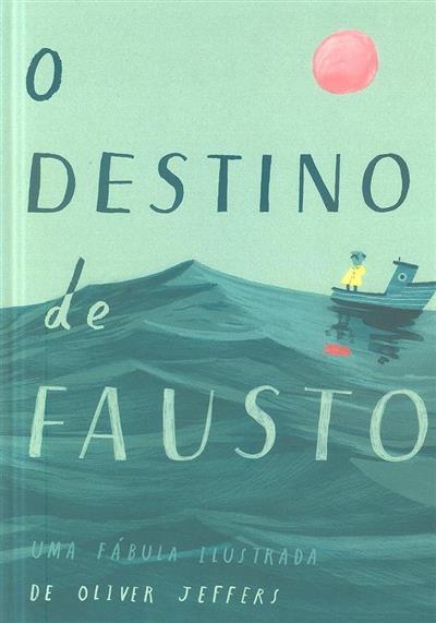 O destino de Fausto (texto e il. Oliver Jeffers)