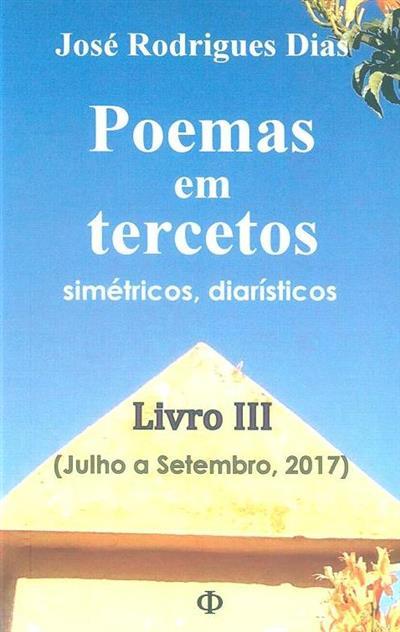 Poemas em tercetos simétricos, diarísticos (julho a setembro, 2017) (José Rodrigues Dias)