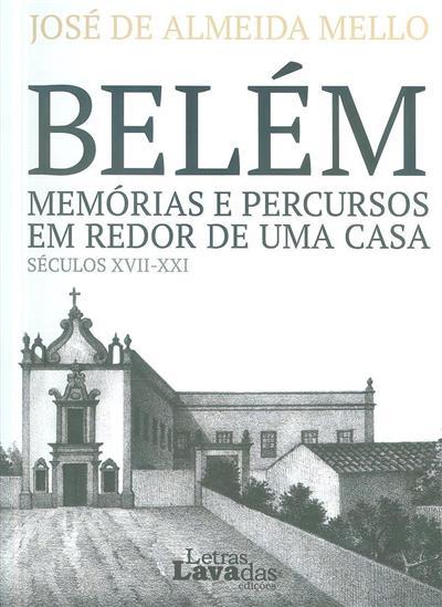 Belém, memórias e percursos em redor de uma casa, séculos XVII-XXI (José de Almeida Mello)