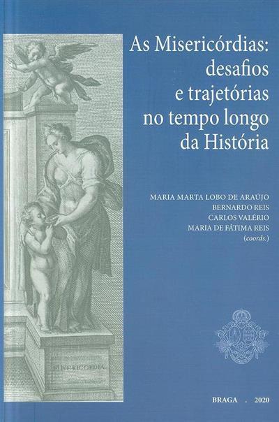 As misericórdias (coord. Maria Marta Lobo de Araújo... [et al.])