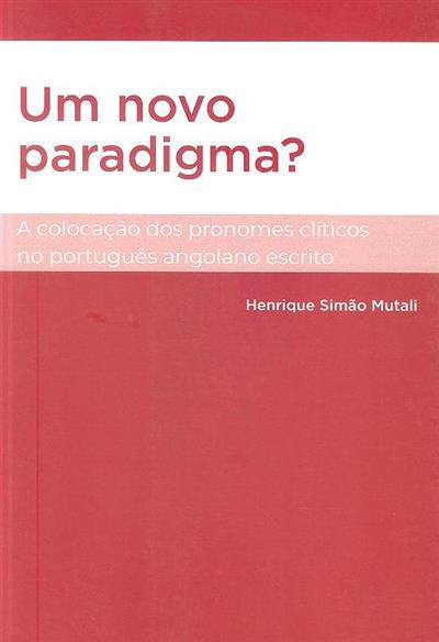 Um novo paradigma? A colocação dos pronomes clíticos no português angolano escrito (Henrique Simão Mutali)