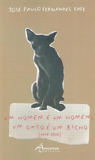 Um homem é um homem, um gato é um bicho (2015-2020) (José Paulo Fernandes Fafe)