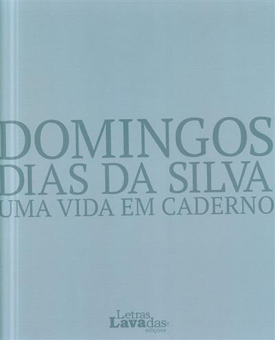 Domingos Dias da Silva, uma vida em caderno (texto José Ernesto Resendes... [et al.])