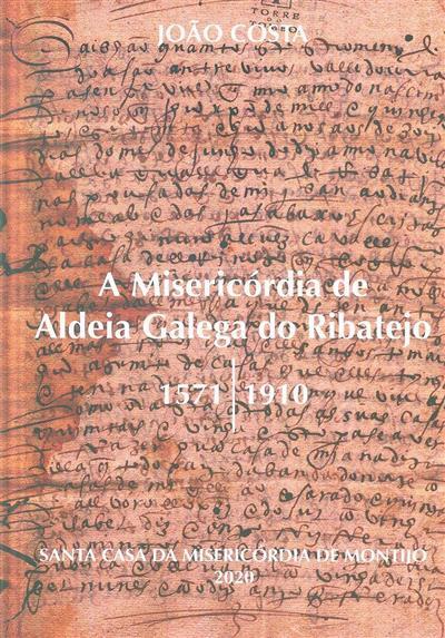 A Misericórdia de Aldeia Galega do Ribatejo, 1571-1910 (João Costa)