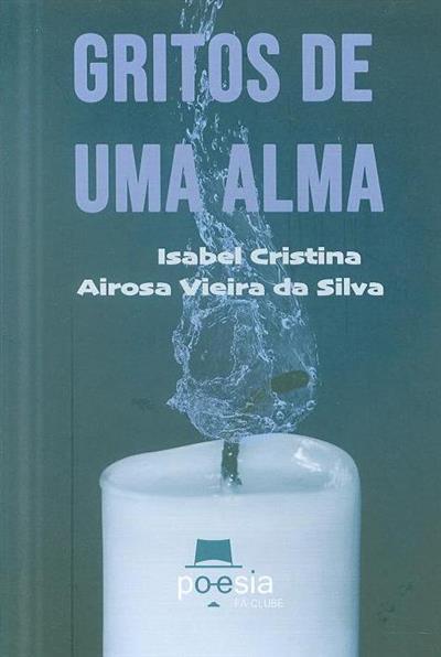 Gritos de uma alma (Isabel Cristina Airosa Vieira da Silva)