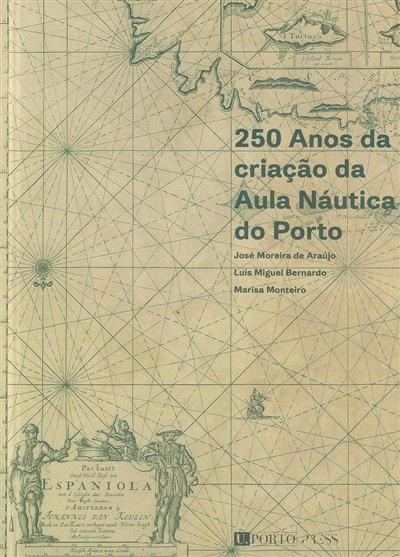 250 anos da criação da Aula Náutica do Porto (José Moreira de Araújo, Luís Miguel Bernardo, Marisa Monteiro)