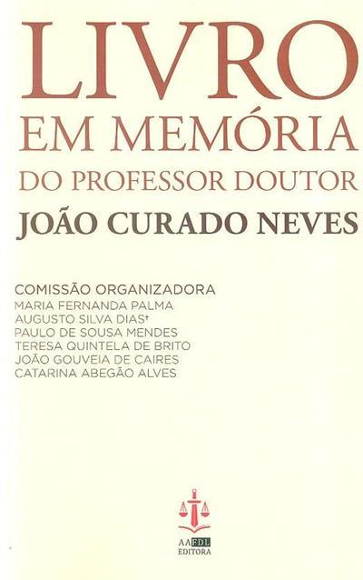 Livro em memória do Professor Doutor João Curado Neves (org. Maria Fernanda Palma... [et al.])