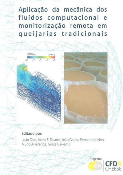 Aplicação da mecânica dos fluídos computacional e monotorização remota em queijarias tradicionais (ed. João Dias... [et al.])