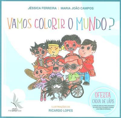 Vamos colorir o mundo? (Jéssica Ferreira, Maria Campos)