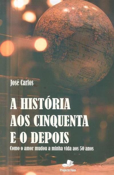 A história aos cinquenta e o depois (José Carlos)
