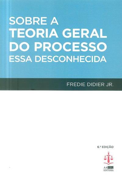 Sobre a teoria geral do processo (Fredie Didier Jr.)