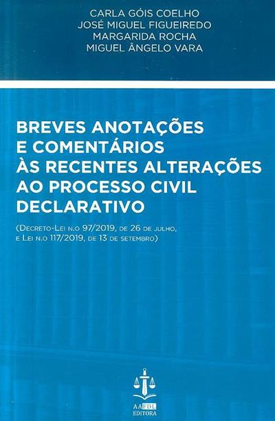 Breves anotações e comentários às recentes alterações ao Processo Civil Declarativo (anot. Carla Góis Coelho... [et al.])