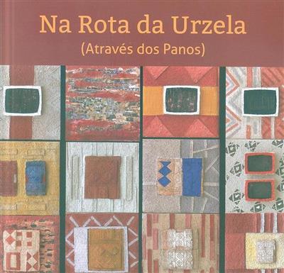 Na rota da Urzela (através dos panos) (Manuela Jardim)