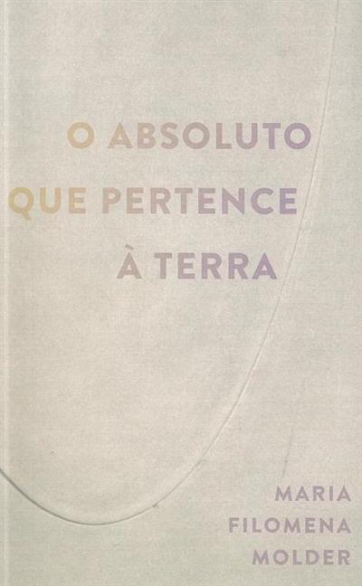 O absoluto que pertence à terra (Maria Filomena Molder)