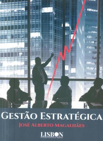 Gestão estratégica (José Alberto Magalhães)
