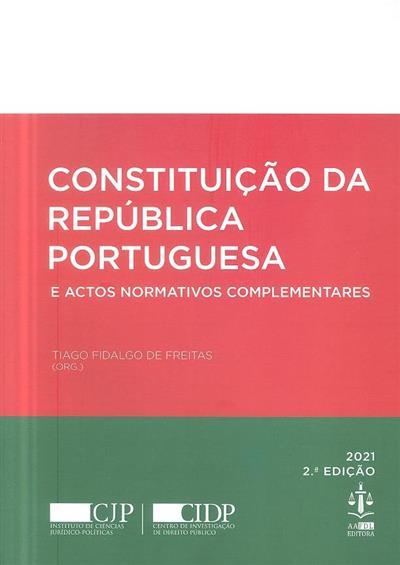 Constituição da República Portuguesa e actos normativos complementares (org. Tiago Fidalgo de Freitas)