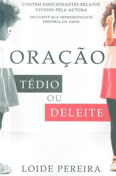 Oração, tédio ou deleite (Loide Pereira)