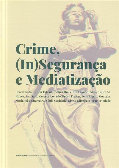 Crime, (in)segurança e mediatização (coord. Rui Estrada... [et al.])