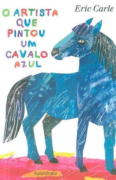 O artista que pintou um cavalo azul (Eric Carle)