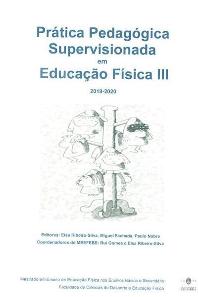 Prática pedagógica supervisionada em Educação Física III, 2019-2020 (Adilson Marques... [et al.])