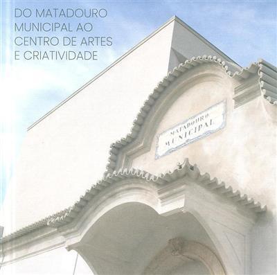 Do matadouro municipal ao centro de artes e criatividade (coord. Pedro Fortunato)