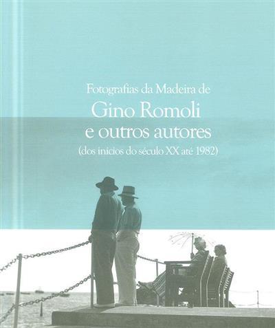 Fotografias da Madeira de Gino Romoli e outros autores (dos inícios do século XX até 1982) (Gino Romoli)