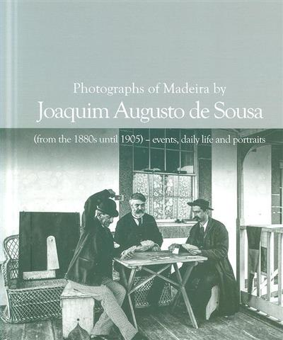 Photographs from Madeira by Joaquim Augusto de Sousa (from the 1880's until 1905) - events, daily life and portraits (Joaquim Augusto de Sousa )
