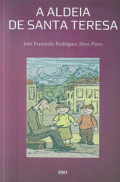 A aldeia de Santa Teresa (José Fernando Rodrigues Alves Pinto)