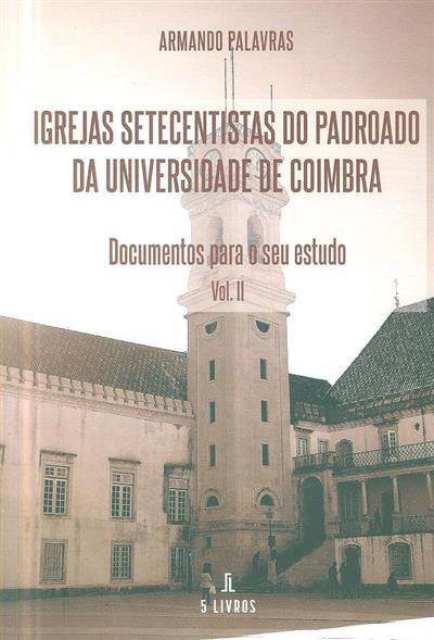 Igrejas setecentistas do padroado da Universidade de Coimbra (Armando Palavras)