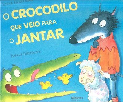 O crocodilo que veio para o jantar (Steve Smallman, Joëlle Dreidemy)