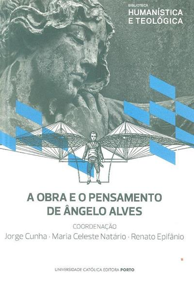 A obra e o pensamento de Ângelo Alves (coord. Jorge Cunha, Maria Celeste Natário, Renato Epifânio)