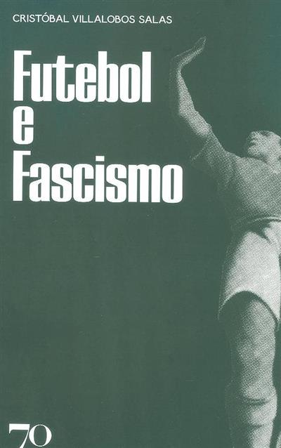 Futebol e fascismo (Cristóbal Villalobos Salas)