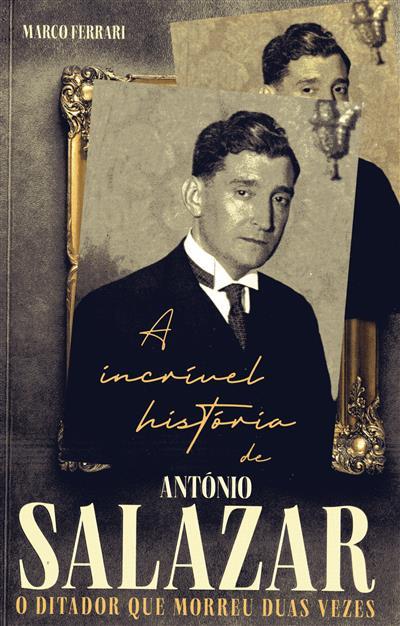 A incrível história de António Salazar, o ditador que morreu duas vezes (Marco Ferrari)