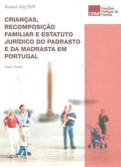 Crianças, recomposição familiar e estatuto jurídico do padrasto e da madrasta em Portugal (Susana Atalaia)