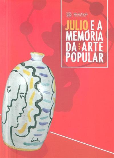 Júlio e a memória da arte popular (textos Elisa Ferraz, Bernardo Pinto de Almeida, Júlio Reis Pereira)